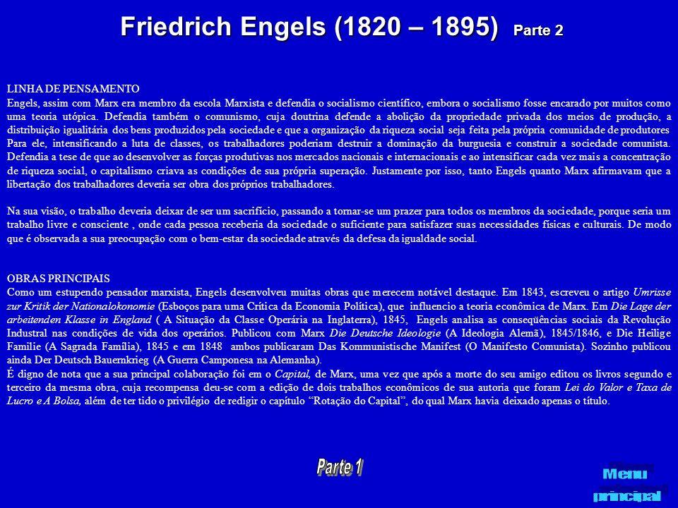 Friedrich Engels (1820 – 1895) Parte 2 LINHA DE PENSAMENTO Engels, assim com Marx era membro da escola Marxista e defendia o socialismo científico, em