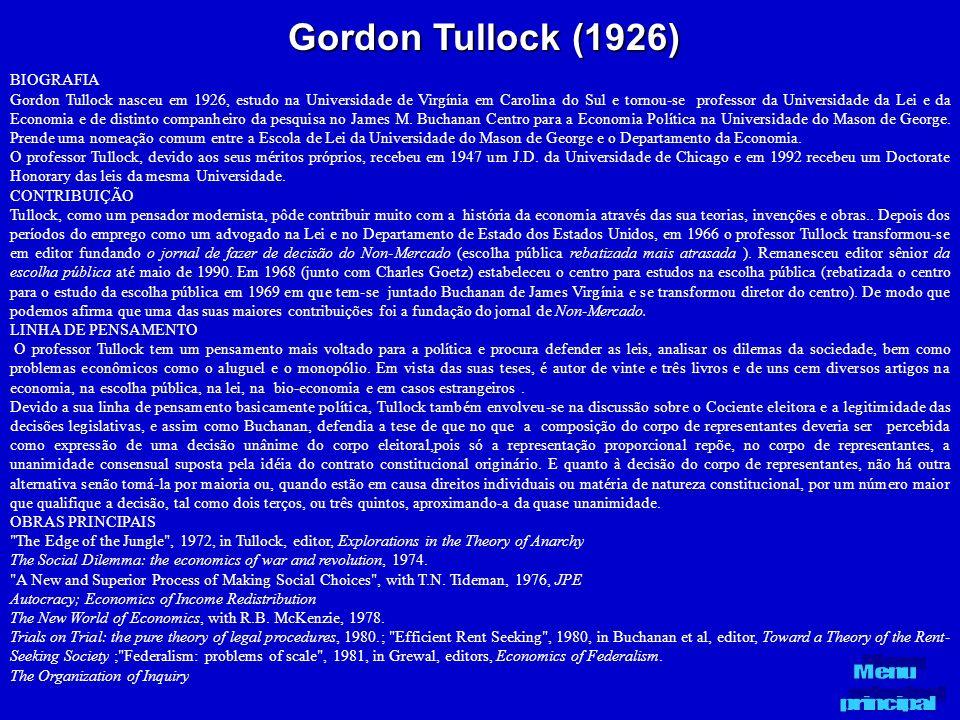 Gordon Tullock (1926) BIOGRAFIA Gordon Tullock nasceu em 1926, estudo na Universidade de Virgínia em Carolina do Sul e tornou-se professor da Universi
