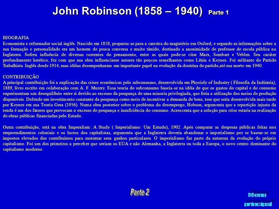 John Robinson (1858 – 1940) Parte 1 BIOGRAFIA Economista e reformador social inglês. Nascido em 1858, preparou-se para a carreira do magistério em Oxf