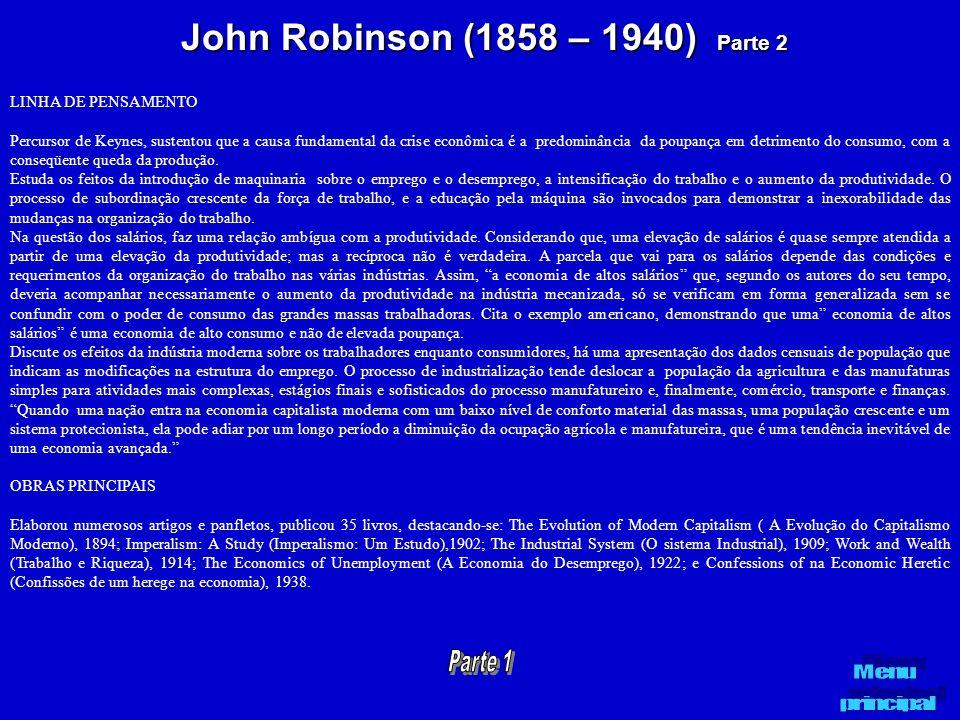 John Robinson (1858 – 1940) Parte 2 LINHA DE PENSAMENTO Percursor de Keynes, sustentou que a causa fundamental da crise econômica é a predominância da