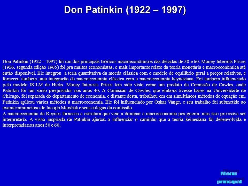 Don Patinkin (1922 – 1997) Don Patinkin (1922 – 1997) foi um dos principais teóricos macroeconômicos das décadas de 50 e 60. Money Interests Prices (1