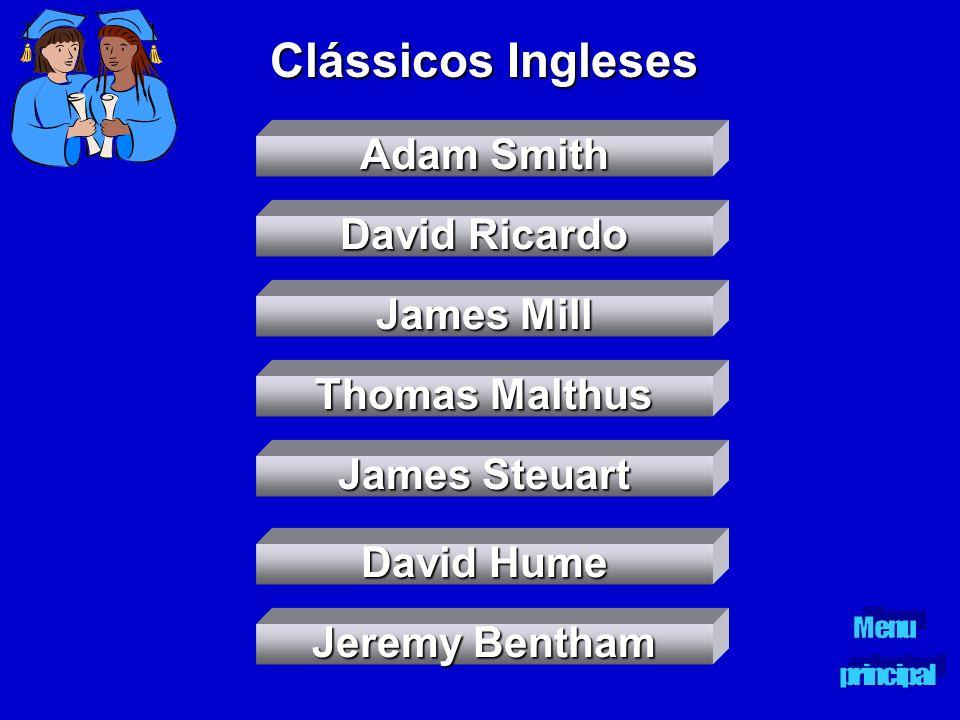 Clássicos Ingleses Adam Smith Adam Smith David Ricardo David Ricardo James Mill James Mill James Steuart James Steuart David Hume David Hume Jeremy Be