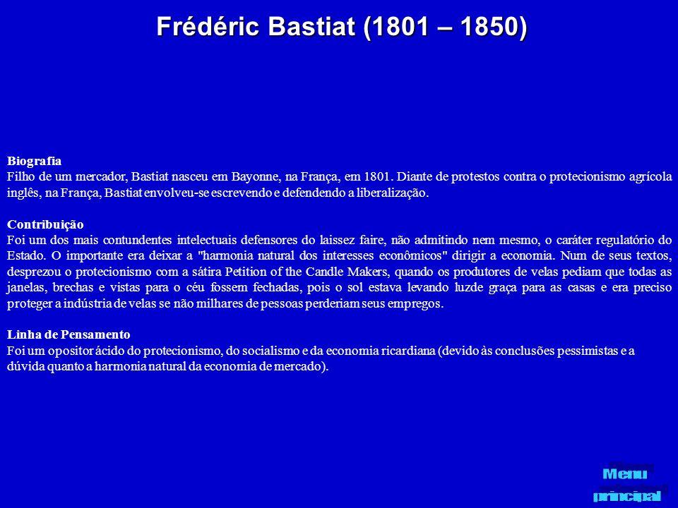 Frédéric Bastiat (1801 – 1850) Biografia Filho de um mercador, Bastiat nasceu em Bayonne, na França, em 1801. Diante de protestos contra o protecionis