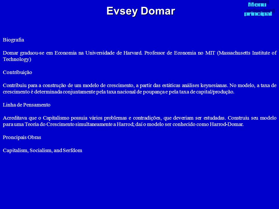 Evsey Domar Biografia Domar graduou-se em Economia na Universidade de Harvard. Professor de Economia no MIT (Massachusetts Institute of Technology) Co