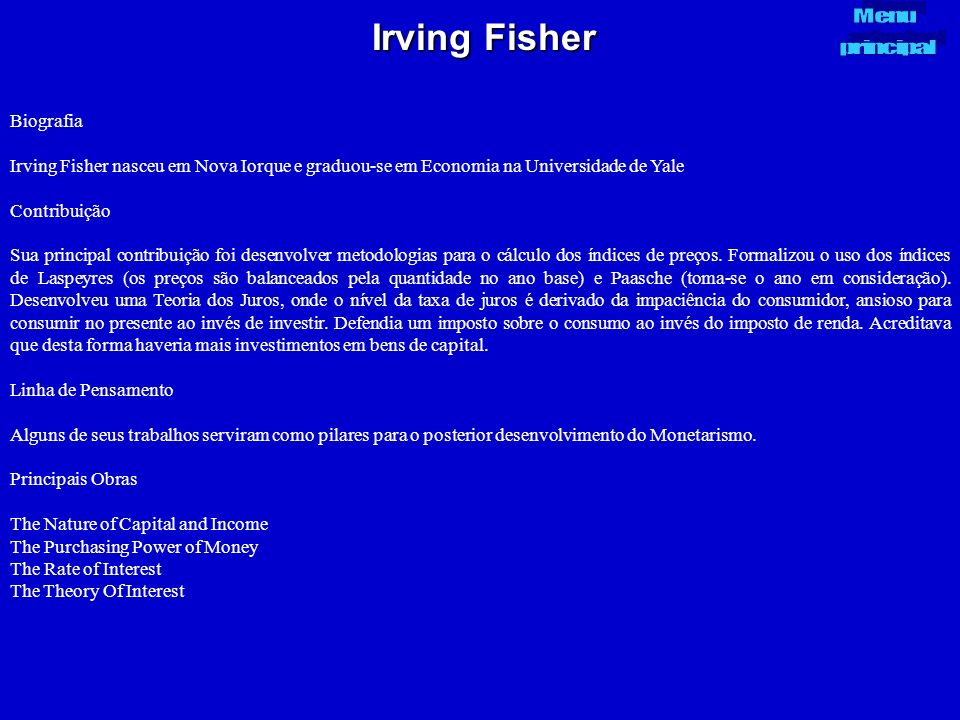 Irving Fisher Biografia Irving Fisher nasceu em Nova Iorque e graduou-se em Economia na Universidade de Yale Contribuição Sua principal contribuição f