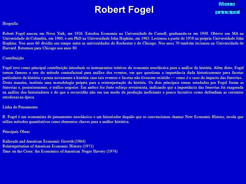 Robert Fogel Biografia Robert Fogel nasceu em Nova York, em 1926. Estudou Economia na Universidade de Cornell, graduando-se em 1948. Obteve seu MA na