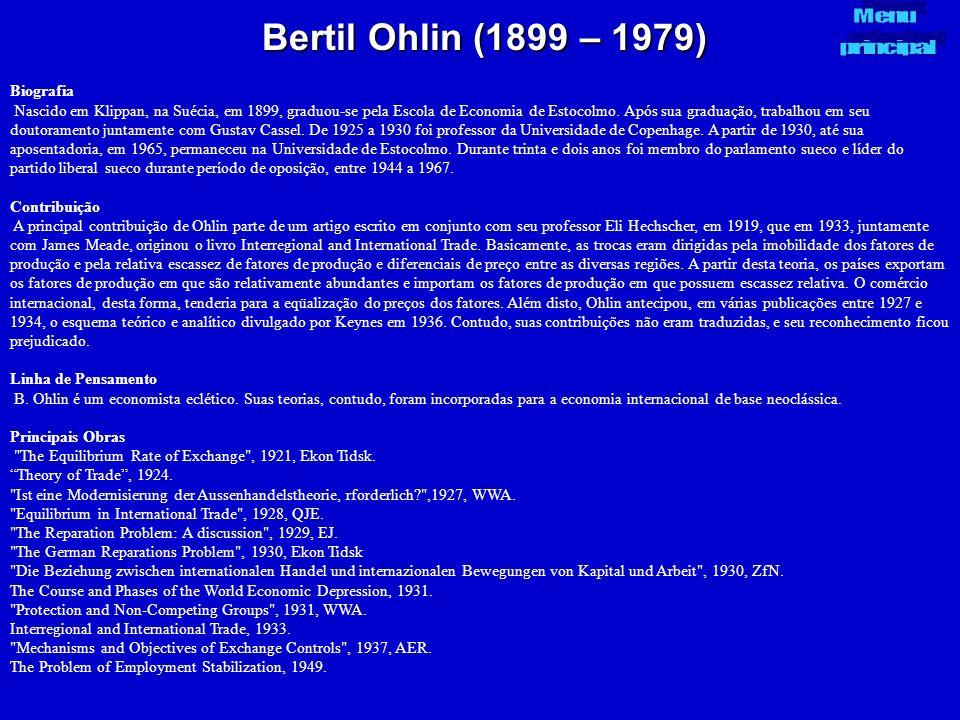 Bertil Ohlin (1899 – 1979) Biografia Nascido em Klippan, na Suécia, em 1899, graduou-se pela Escola de Economia de Estocolmo. Após sua graduação, trab