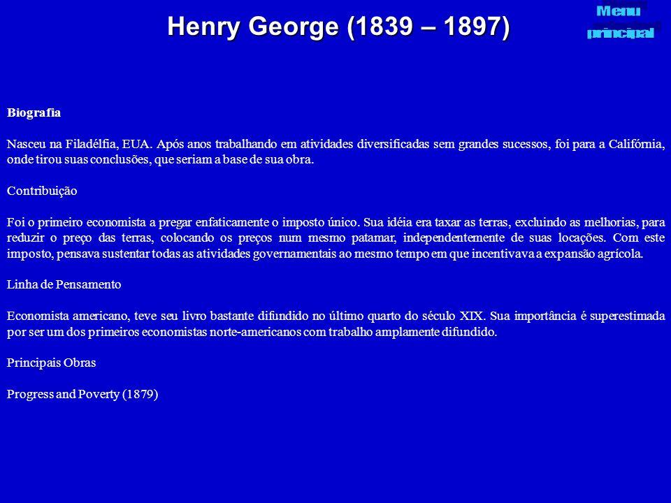 Henry George (1839 – 1897) Biografia Nasceu na Filadélfia, EUA. Após anos trabalhando em atividades diversificadas sem grandes sucessos, foi para a Ca