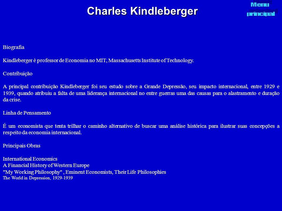 Charles Kindleberger Biografia Kindleberger é professor de Economia no MIT, Massachusetts Institute of Technology. Contribuição A principal contribuiç