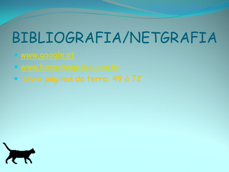 BIBLIOGRAFIA/NETGRAFIA www.google.pt www.becodosgatos.com.br Livro páginas da terra: 49 à 72