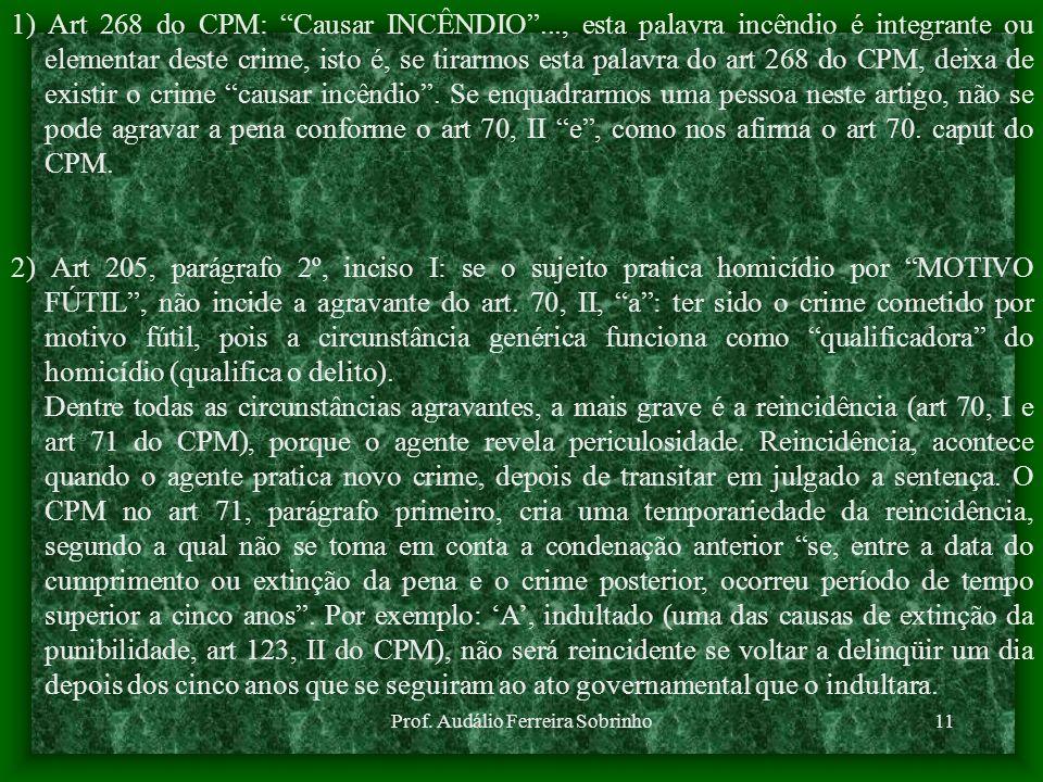 Prof. Audálio Ferreira Sobrinho11 1) Art 268 do CPM: Causar INCÊNDIO..., esta palavra incêndio é integrante ou elementar deste crime, isto é, se tirar
