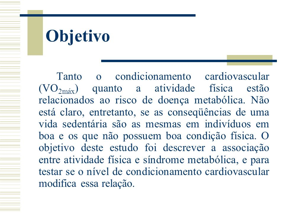 Objetivo Tanto o condicionamento cardiovascular (VO 2máx ) quanto a atividade física estão relacionados ao risco de doença metabólica. Não está claro,