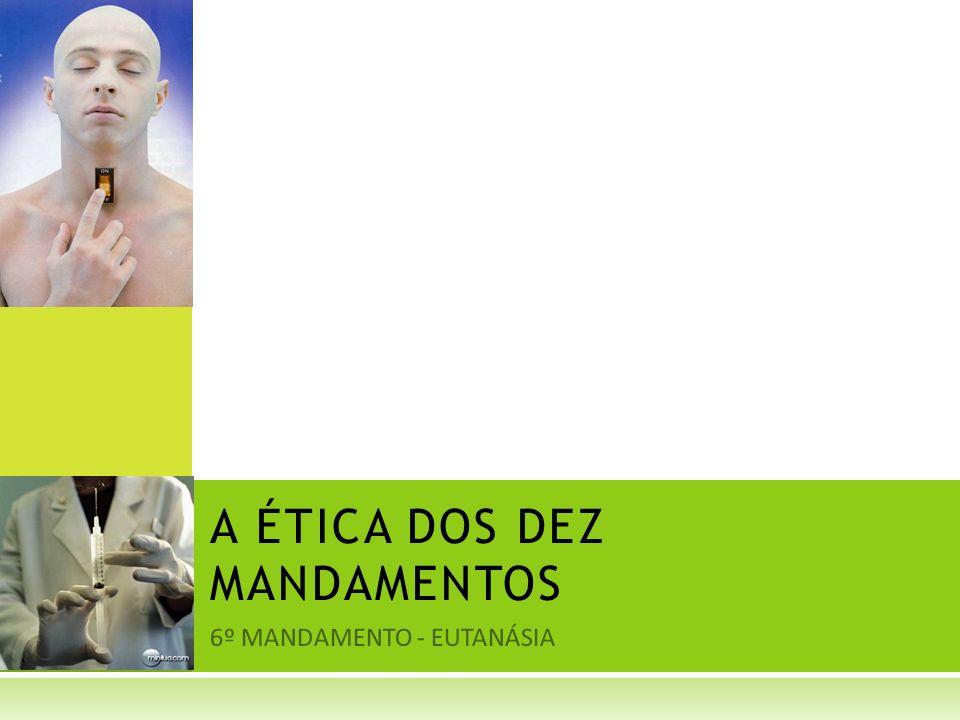 6º MANDAMENTO - EUTANÁSIA A ÉTICA DOS DEZ MANDAMENTOS