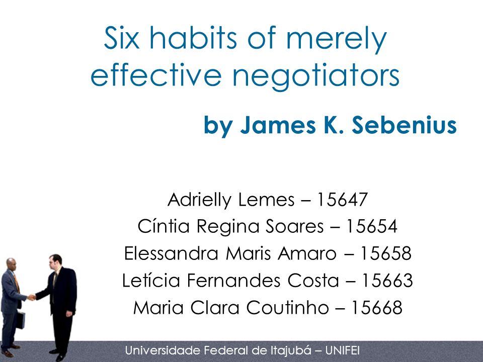 Six habits of merely effective negotiators Adrielly Lemes – 15647 Cíntia Regina Soares – 15654 Elessandra Maris Amaro – 15658 Letícia Fernandes Costa