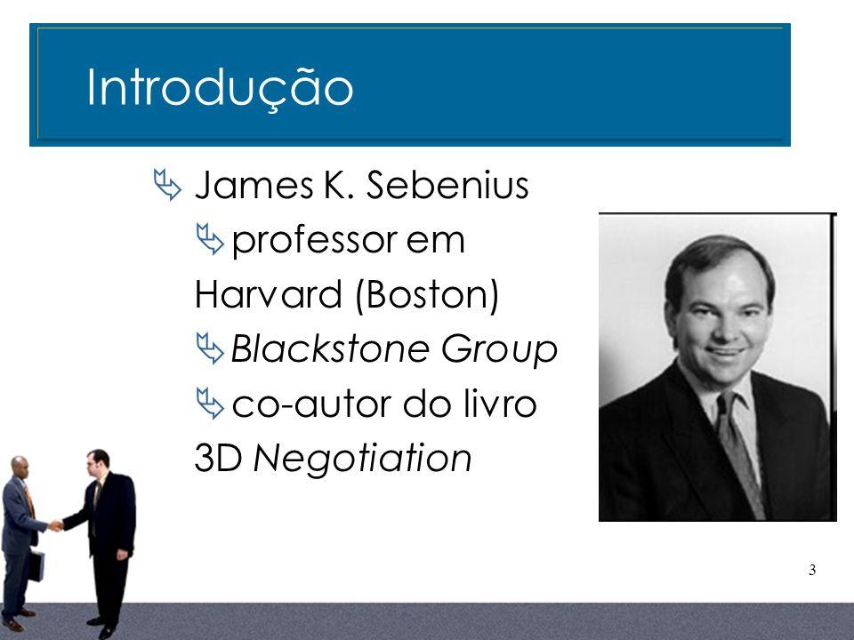 3 James K. Sebenius professor em Harvard (Boston) Blackstone Group co-autor do livro 3D Negotiation Introdução