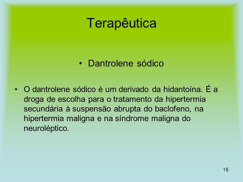 15 Terapêutica Dantrolene sódico O dantrolene sódico é um derivado da hidantoína. É a droga de escolha para o tratamento da hipertermia secundária à s