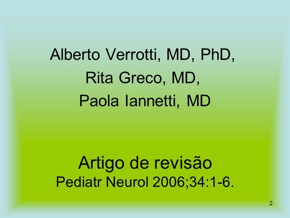 2 Alberto Verrotti, MD, PhD, Rita Greco, MD, Paola Iannetti, MD Artigo de revisão Pediatr Neurol 2006;34:1-6.
