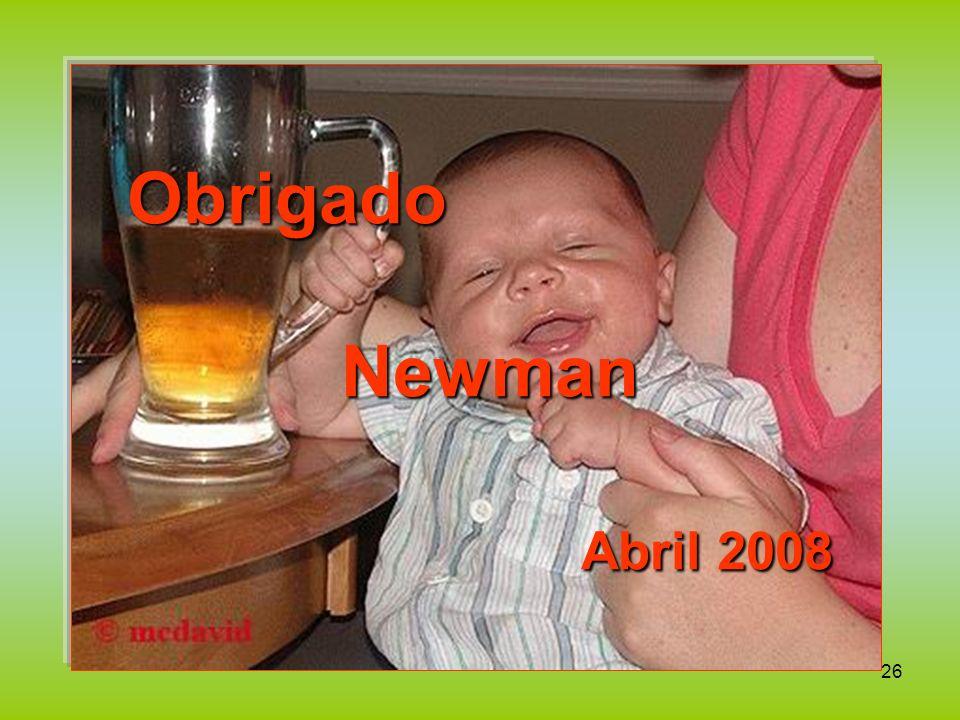 26 Obrigado Newman Newman Abril 2008 Abril 2008