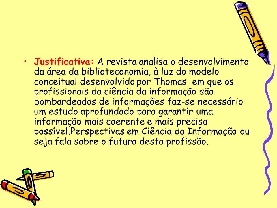 Justificativa: A revista analisa o desenvolvimento da área da biblioteconomia, à luz do modelo conceitual desenvolvido por Thomas em que os profission