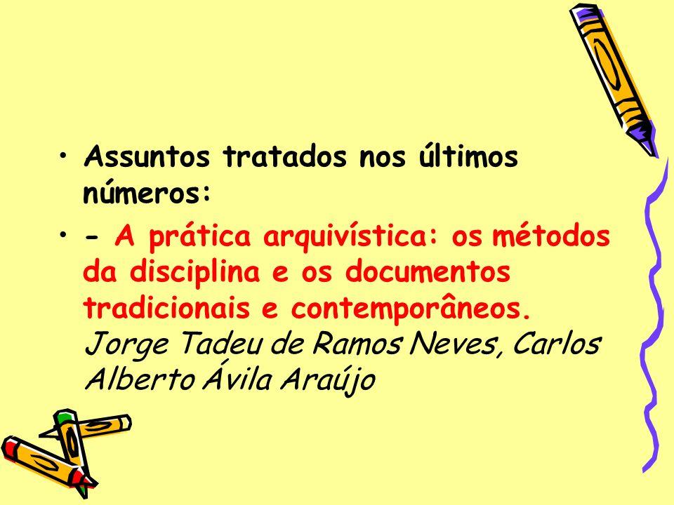 Assuntos tratados nos últimos números: - A prática arquivística: os métodos da disciplina e os documentos tradicionais e contemporâneos. Jorge Tadeu d