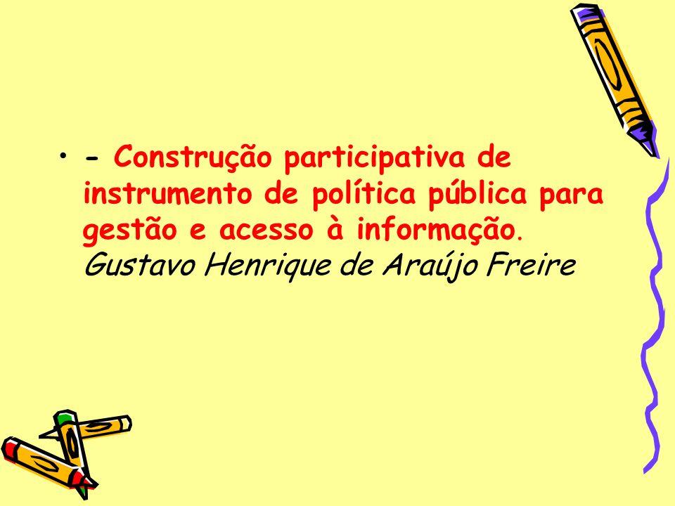 - Construção participativa de instrumento de política pública para gestão e acesso à informação. Gustavo Henrique de Araújo Freire