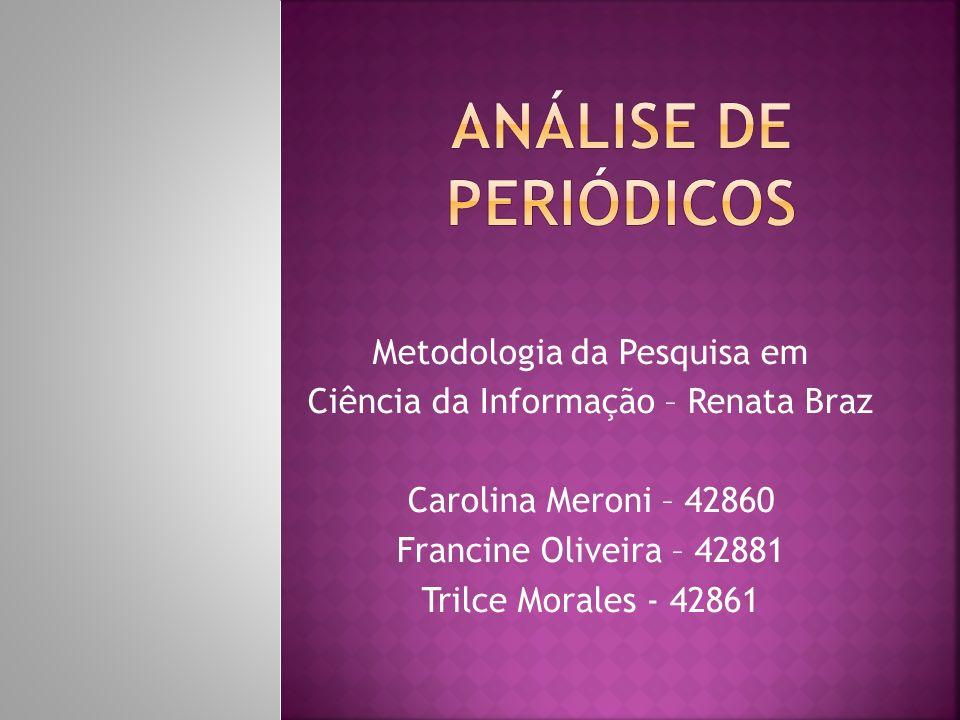 Metodologia da Pesquisa em Ciência da Informação – Renata Braz Carolina Meroni – 42860 Francine Oliveira – 42881 Trilce Morales - 42861