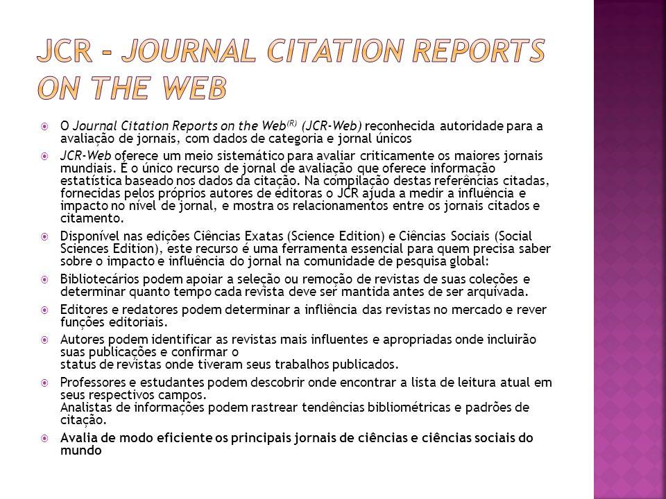 O Journal Citation Reports on the Web (R) (JCR-Web) reconhecida autoridade para a avaliação de jornais, com dados de categoria e jornal únicos JCR-Web