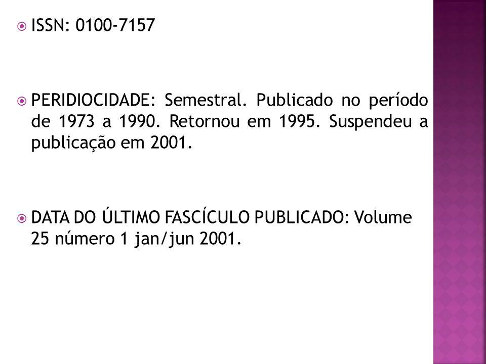 ISSN: 0100-7157 PERIDIOCIDADE: Semestral. Publicado no período de 1973 a 1990. Retornou em 1995. Suspendeu a publicação em 2001. DATA DO ÚLTIMO FASCÍC