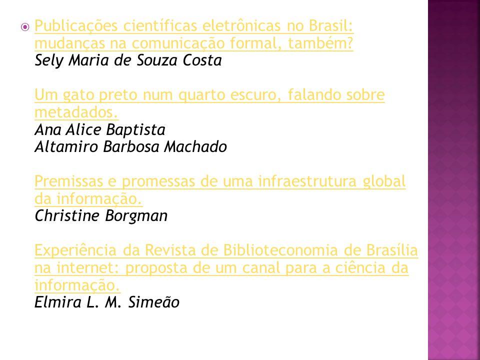 Publicações científicas eletrônicas no Brasil: mudanças na comunicação formal, também? Sely Maria de Souza Costa Um gato preto num quarto escuro, fala
