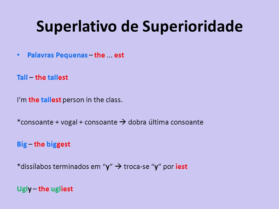 Palavras Pequenas – the... est Tall – the tallest Im the tallest person in the class. *consoante + vogal + consoante dobra última consoante Big – the