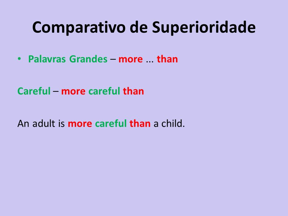Comparativo de Superioridade Palavras Grandes – more... than Careful – more careful than An adult is more careful than a child.