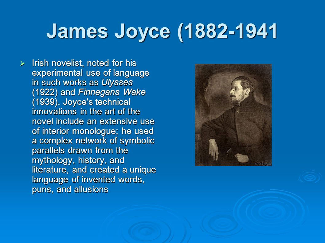 James Joyce ( Irish novelist, noted for his experimental use of language in such works as Ulysses (1922) and Finnegans Wake (1939).