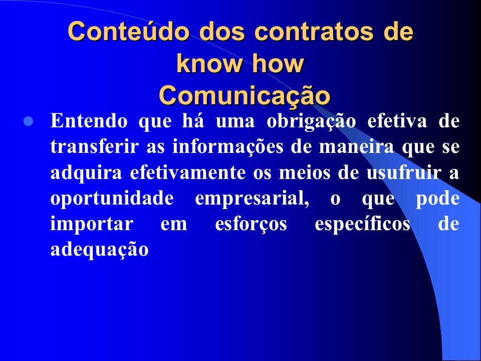 Conteúdo dos contratos de know how Comunicação Entendo que há uma obrigação efetiva de transferir as informações de maneira que se adquira efetivament
