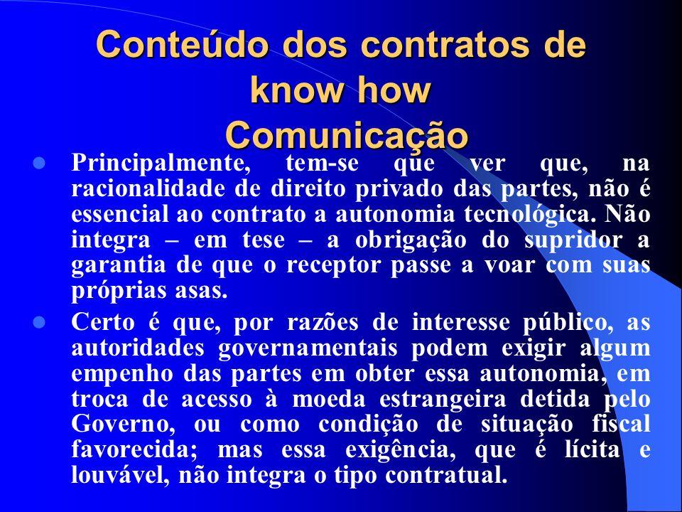 Conteúdo dos contratos de know how Comunicação Principalmente, tem-se que ver que, na racionalidade de direito privado das partes, não é essencial ao