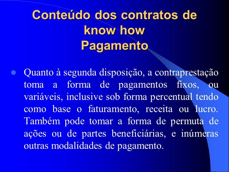 Conteúdo dos contratos de know how Pagamento Quanto à segunda disposição, a contraprestação toma a forma de pagamentos fixos, ou variáveis, inclusive