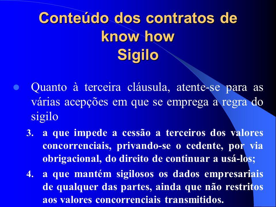 Conteúdo dos contratos de know how Sigilo Quanto à terceira cláusula, atente-se para as várias acepções em que se emprega a regra do sigilo 3. a que i