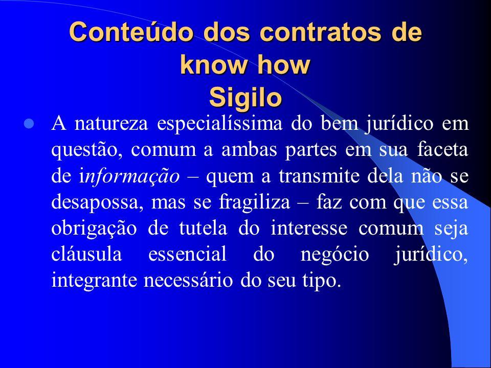 Conteúdo dos contratos de know how Sigilo A natureza especialíssima do bem jurídico em questão, comum a ambas partes em sua faceta de informação – que