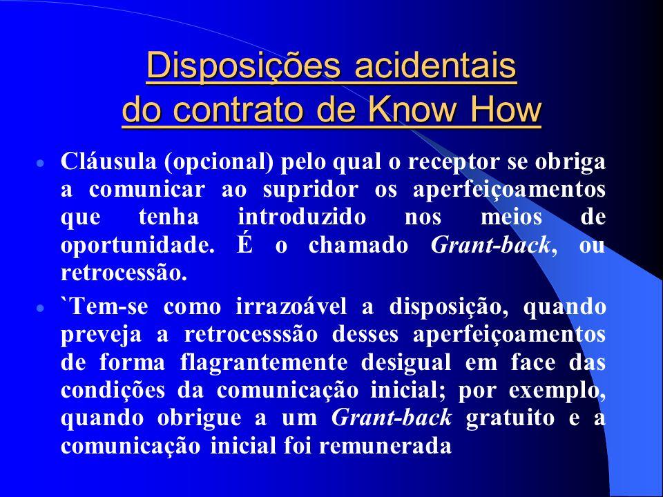 Disposições acidentais do contrato de Know How Cláusula (opcional) pelo qual o receptor se obriga a comunicar ao supridor os aperfeiçoamentos que tenh