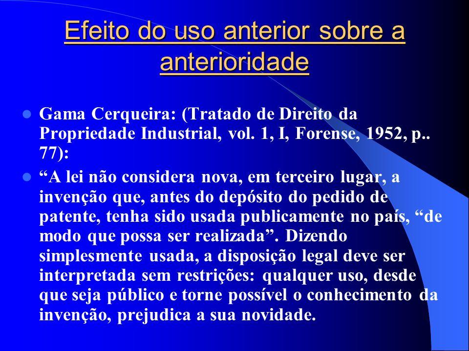 Efeito do uso anterior sobre a anterioridade Gama Cerqueira: (Tratado de Direito da Propriedade Industrial, vol. 1, I, Forense, 1952, p.. 77): A lei n