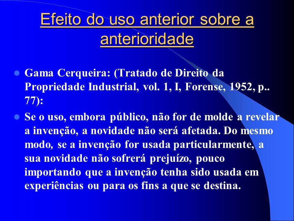 Efeito do uso anterior sobre a anterioridade Gama Cerqueira: (Tratado de Direito da Propriedade Industrial, vol. 1, I, Forense, 1952, p.. 77): Se o us