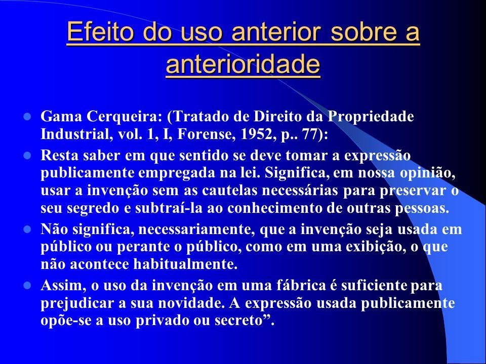 Efeito do uso anterior sobre a anterioridade Gama Cerqueira: (Tratado de Direito da Propriedade Industrial, vol. 1, I, Forense, 1952, p.. 77): Resta s
