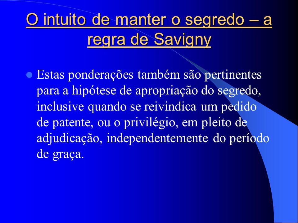 O intuito de manter o segredo – a regra de Savigny Estas ponderações também são pertinentes para a hipótese de apropriação do segredo, inclusive quand