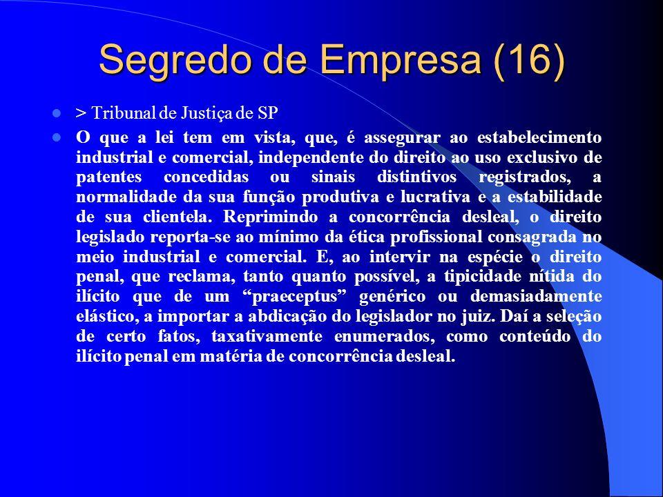 Segredo de Empresa (16) > Tribunal de Justiça de SP O que a lei tem em vista, que, é assegurar ao estabelecimento industrial e comercial, independente
