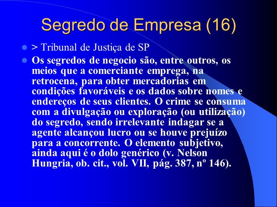 Segredo de Empresa (16) > Tribunal de Justiça de SP Os segredos de negocio são, entre outros, os meios que a comerciante emprega, na retrocena, para o