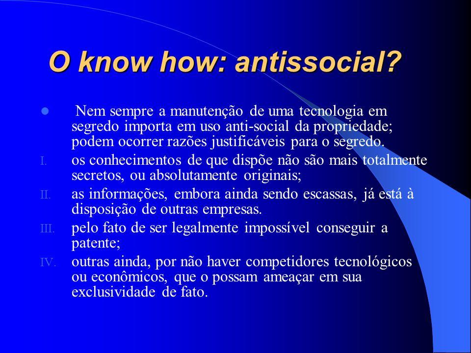 O know how: antissocial? Nem sempre a manutenção de uma tecnologia em segredo importa em uso anti-social da propriedade; podem ocorrer razões justific