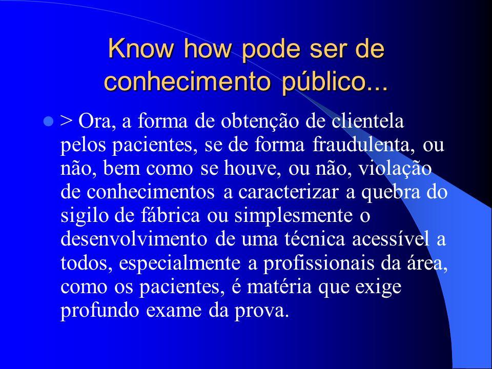 Know how pode ser de conhecimento público... > Ora, a forma de obtenção de clientela pelos pacientes, se de forma fraudulenta, ou não, bem como se hou