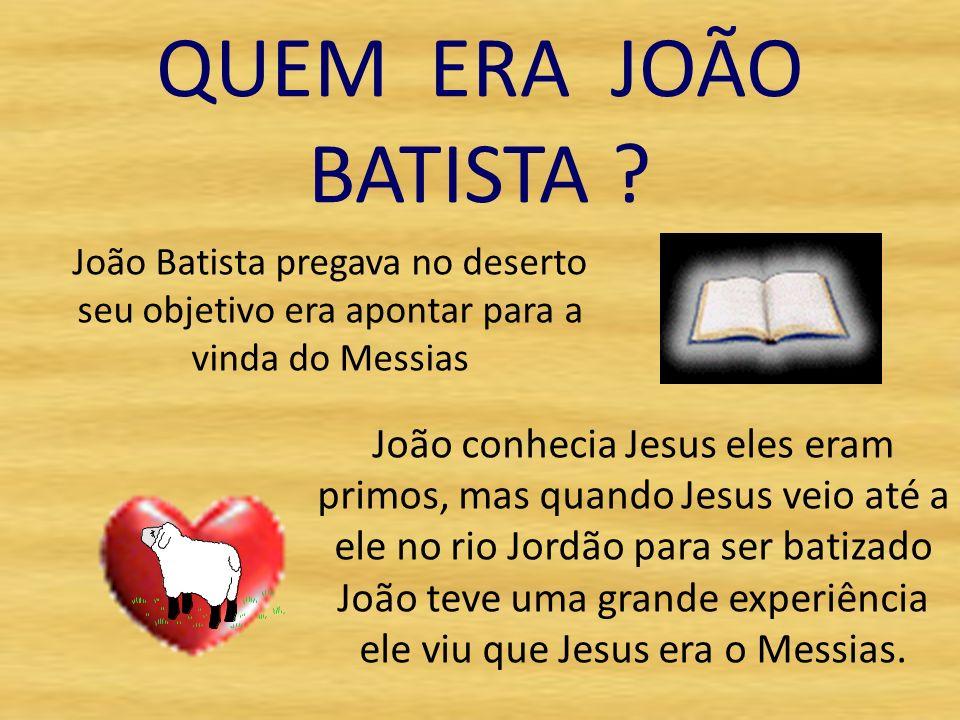 QUEM ERA JOÃO BATISTA .