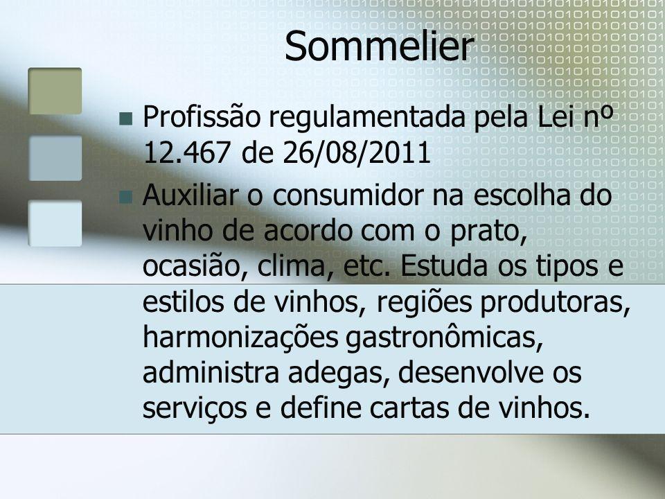 Sommelier Profissão regulamentada pela Lei nº 12.467 de 26/08/2011 Auxiliar o consumidor na escolha do vinho de acordo com o prato, ocasião, clima, et