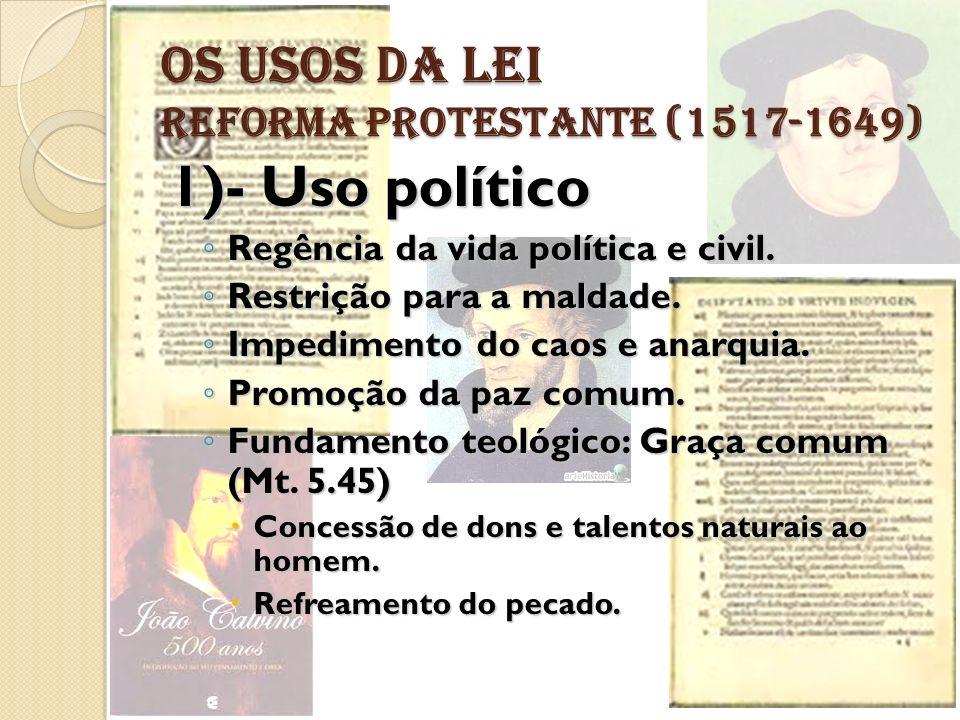 OS USOS DA LEI REFORMA PROTESTANTE (1517-1649) 1)- Uso político Regência da vida política e civil. Regência da vida política e civil. Restrição para a