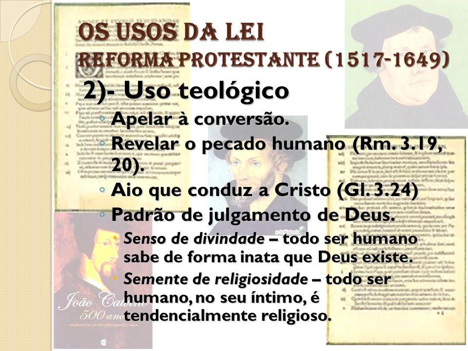OS USOS DA LEI REFORMA PROTESTANTE (1517-1649) 2)- Uso teológico Apelar à conversão. Apelar à conversão. Revelar o pecado humano (Rm. 3.19, 20). Revel